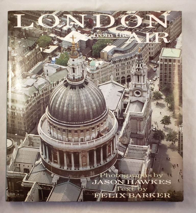 London from the Air. Felix Barker, photographic, Jason Hawkes.