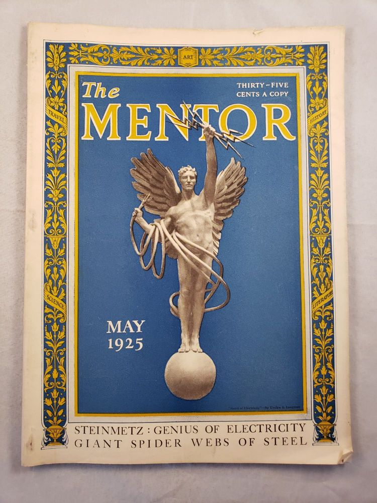 The Mentor, May 1925 Vol. 13, No. 4, Steinmetz: Genius of Electricity Giant Spider Webs of Steel. W. D. Moffat.