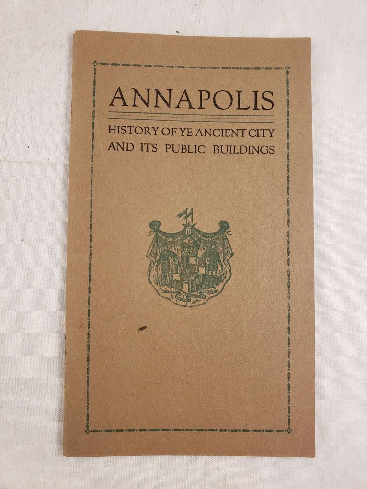 Annapolis History of Ye Ancient City and Its Public Buildings. Hon. Oswald Tilghman.