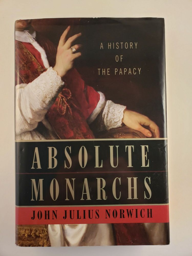 Absolute Monarchs: A History of the Papacy. John Julius Norwich.