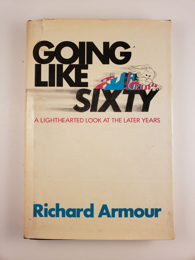 Going Like Sixty: A Lighthearted Look at the Later Years. Richard Armour.