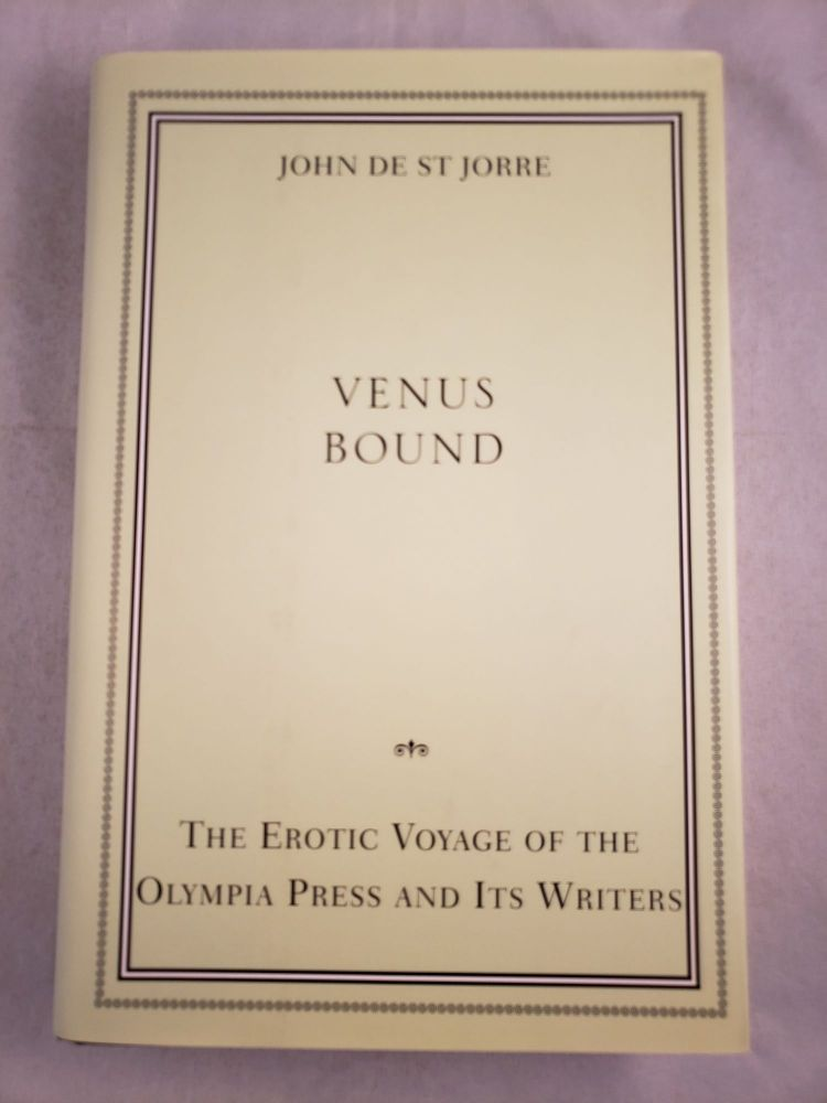 Venus Bound The Erotic Voyage of the Olympia Press and Its Writers. John De St Jorre.