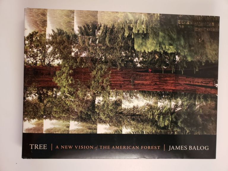 Tree A New Vision of the American Forest. James Balog, David Friend.