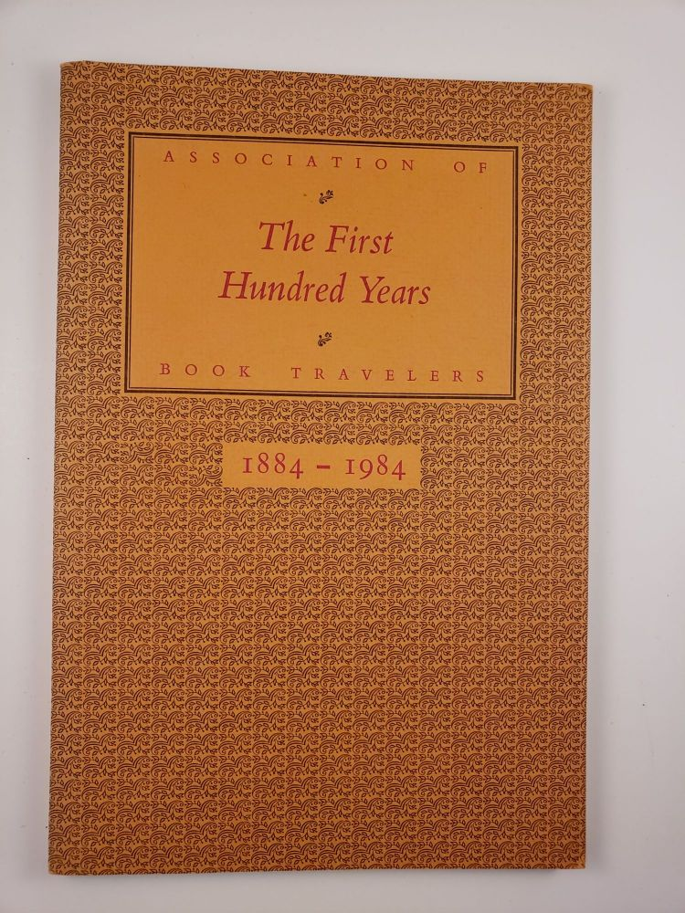 The First Hundred Years Association of Book Travelers 1884-1984. Bev Chaney.