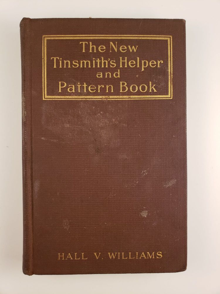 The New Tinsmith's Helper and Pattern Book. Hale V. Williams.