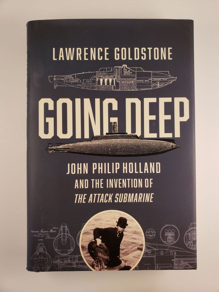 Going Deep: John Philip Holland and the Invention of the Attack Submarine. Lawrence Goldstone.