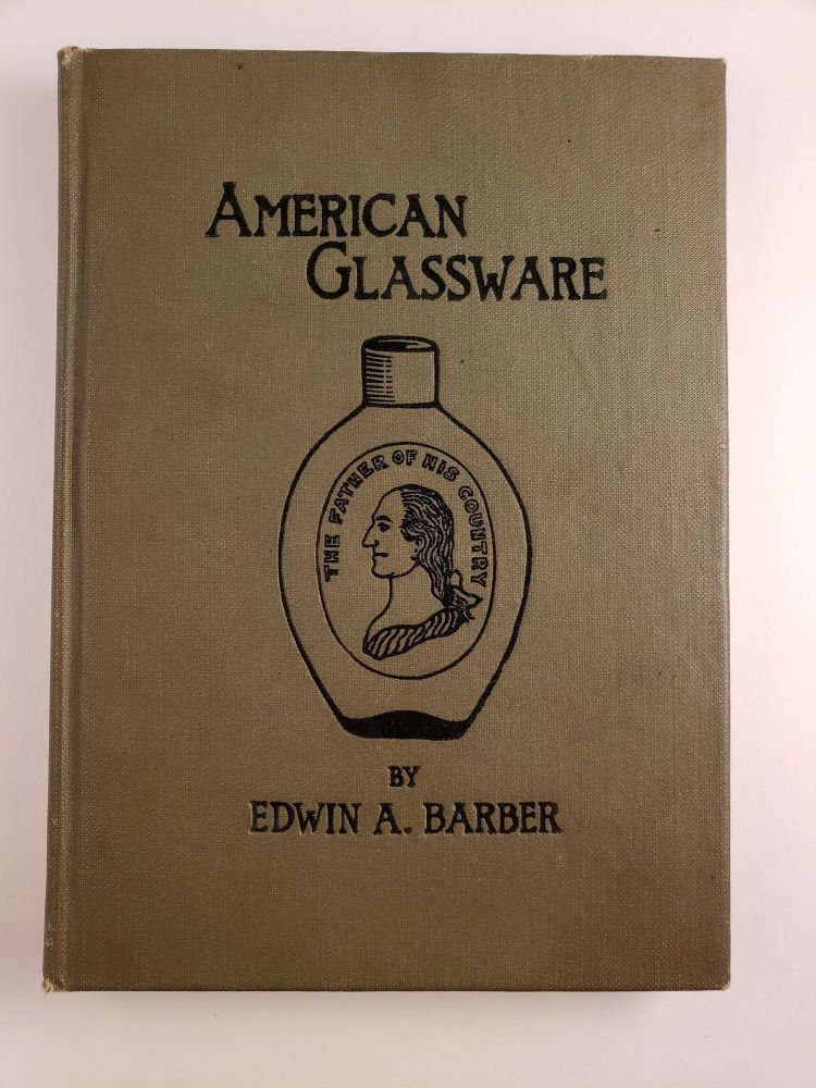 American Glassware Old and New A Sketch of the Glass Industry in the United States and Manual for Collectors of Historical Bottles. Edwin Atlee Barber.
