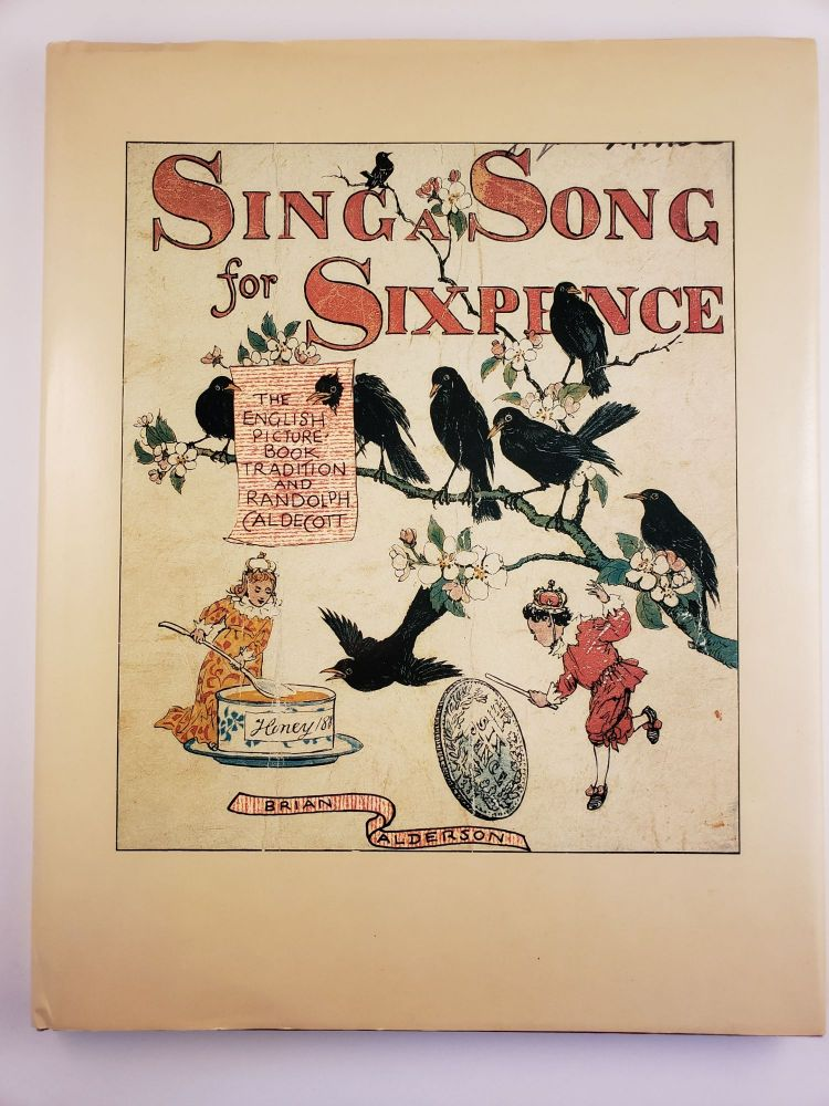 Sing A Song for Sixpence The English Picture Book Tradition and Randolph Caldecott. Brian Alderson.