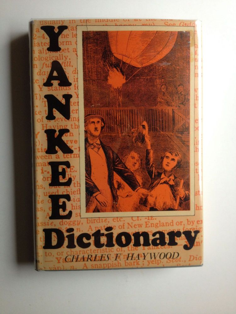 Yankee Dictionary. A Compendium of Useful and Entertaining Expressions Indigenous to New England. Charles F. Haywood.