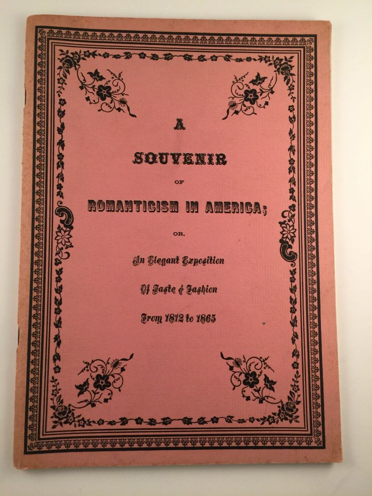 A Souvenir of Romanticism in America; or, An Elegant Exposition of Taste and Fashion from 1812 to 1865 Including, Handsome Canvases, Distinguished and Renowned Sculptural Works, superb Examples of the Arts of Engraving, Etching and lithography, in addition to Drawings and Photographs of Great Excellence; also, accurately Detailed Models, Photographs and Architects' Original Renditions of Famous Houses of the Era, Concluding With an Array of Snuffboxes, Fans, Valentines, Music and Knickknacks of Various Descriptions To Add Lustre and Authenticity To THe Occasion, With Hints on The Adoption of Certain Features of Dress for Present-Day Employment As Depicted in an Astonishing Display of Feminine Habiliments. May to to June 10 Baltimore : Baltimore Museum of Art, 1940.