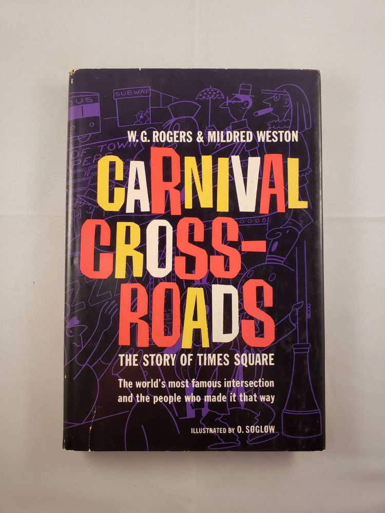 Carnival Crossroads: The Story of Times Square. W. G. Rogers, Mildred Weston and, O. Soglow.