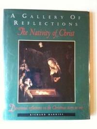 A Gallery Of Reflections The Nativity of Christ. Richard Harries