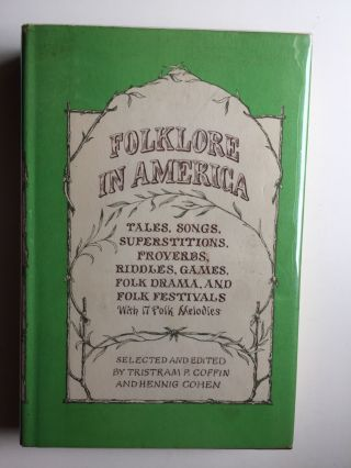 Folklore In America Tales, Songs, Superstitions, Proverbs, folk Drama, And Folk festivals With 17 Folk Melodies. Tristram P. Coffin, Hennig Cohen.