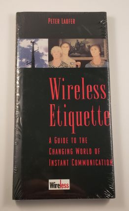 Wireless Etiquette: A Guide to the Changing World of Instatnt Communication. Peter Laufer