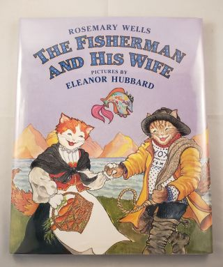 The Fisherman and His Wife A Brand-New Version. Rosemary Wells.
