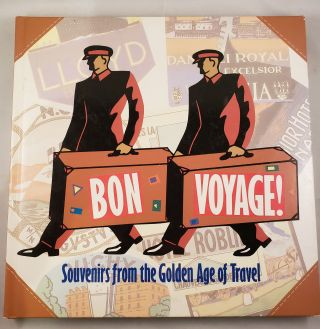 Bon Voyage!: Souvenirs from the Golden Age of Travel. Harold Darling.