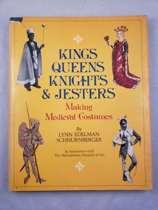 Kings Queens Knights & Jesters Making Medieval Costumes. Lynn Edelman Schnurnberger, The...