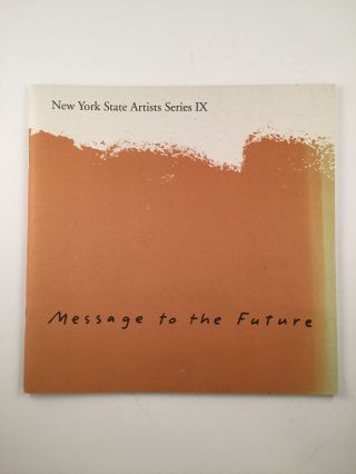 Message To The Future New York State Artists Series IX. Jan. 15 - March 17 Ithaca: Herbert F....