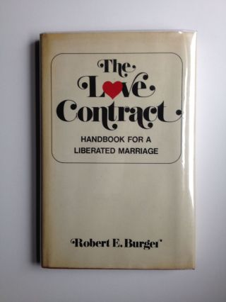 The Love Contract: A Handbook For A Liberated Marriage. Robert E. Burger