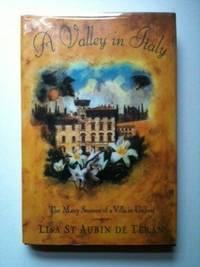 A Valley in Italy. The Many Seasons of a Villa in Umbria. Lisa St. Aubin de Teran.