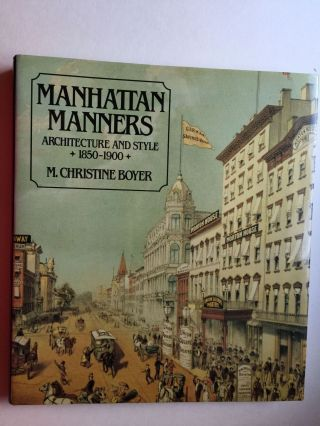 Manhattan Manners Architectural And Style 1850-1900. M. Christine  Boyer