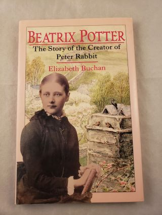 Beatrix Potter The Story of the Creator of Peter Rabbit. Elizabeth Buchan