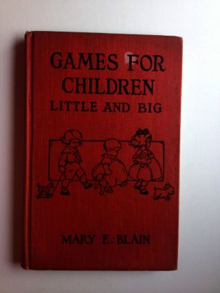 Games for Children Little and Big. Mary E. Blain
