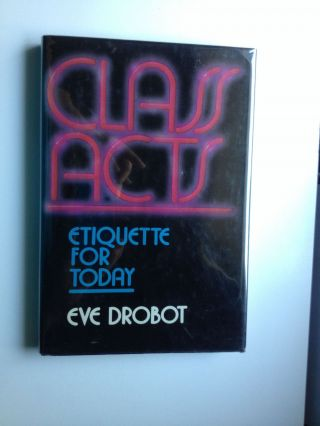 Class Acts Etiquette for Today. Eve Drobot