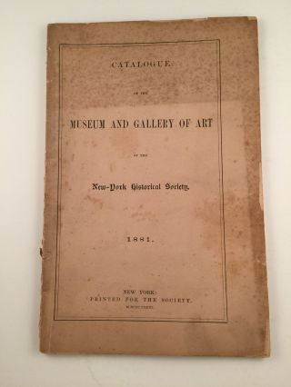 Catalogue of the Museum and Gallery of Art of the New York Historical Society, 1881. New York Historical Society.