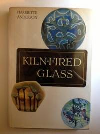 Kiln-Fired Glass. Harriette Anderson