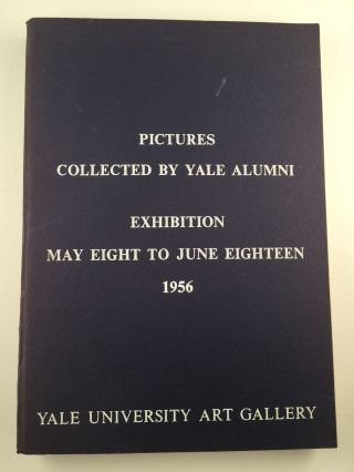 Pictures Collected by Yale Alumni. Exhibition. May 8 - June 18 New Haven: Yale University Art...