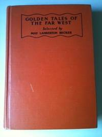 Golden Tales fo the Far West. May Lamberton Becker, selector and.