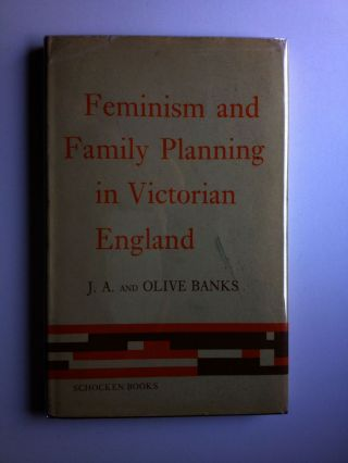 Feminism and Family Planning in Victorian England. Olive Banks, J. A
