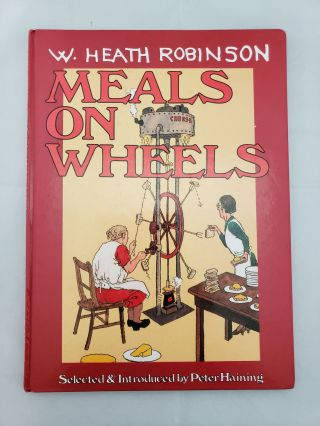 Meals on Wheels A Handbook on Food and Drink Made Simple! W. Heath Robinson, Peter Haining