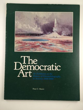 The Democratic Art An Exhibition of the History of Chromolithography in America 1840-1900. Sept...