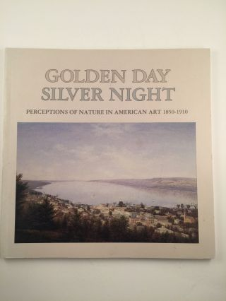 Golden Day Silver Night, Perceptions Of Nature In American Art 1850-1910. N. Y: Herbert F....