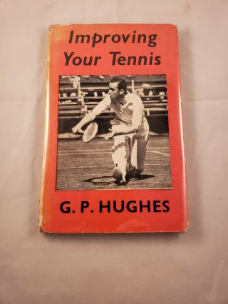 Improving Your Tennis. G. P. Hughes