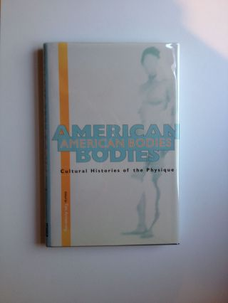 American Bodies Cultural Histories of the Physique. Tim Armstrong