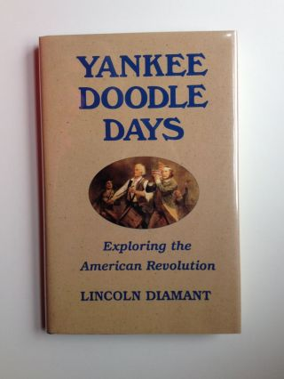 Yankee Doodle Days Exploring The American Revolution. Lincoln Diamant.