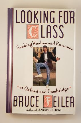 Looking For Class: Seeking Wisdom And Romance At Oxford And Cambridge. Bruce Feiler