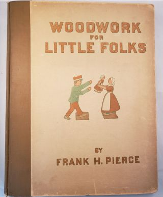 Woodwork For Little Folks. Frank H. Pierce