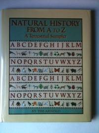 Natural History From A To Z A Terrestrail Sampler. Tim Arnold