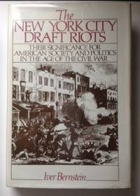 The New York City Draft Riots Their Significance For American Society and Politics In The Age Of...