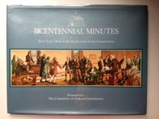 Bicentennial Minutes (New York's Role in the Ratification of the Constitution). A compilation of articles originally published in the New York State Bar News. Committee on Federal Constitution, Daniel Kittay.