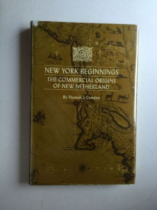 New York Beginnings The Commercial Origins of New Netherland. Thomas J. Condon.