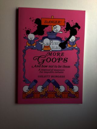 More Goops And How Not To Be Them, A Manual of Manners for Impolite Infants Depicting the...