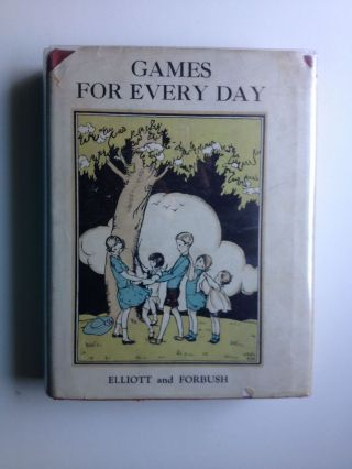 Games For Every Day. Gabrielle Elliott, Arthur R. Forbush