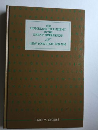 The Homeless Transient in the Great Depression, New York State 1929-1941. Joan M. Crouse