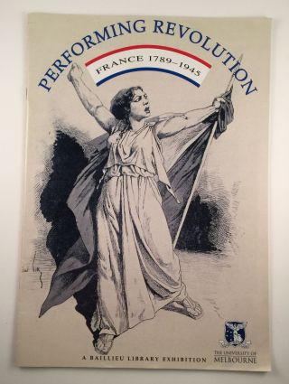 Performing Revolution France 1789 - 1945. University of Melbourne Melbourne: Baillieu Library, 7 June. to 30 July 2004.