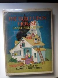 The Built Upon House. Janet Field and Heath, Lloyd J. Dotterer&nbsp